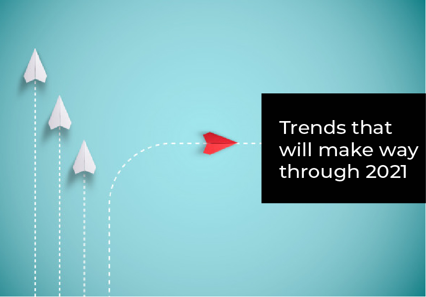 Trends that will make way through 2021