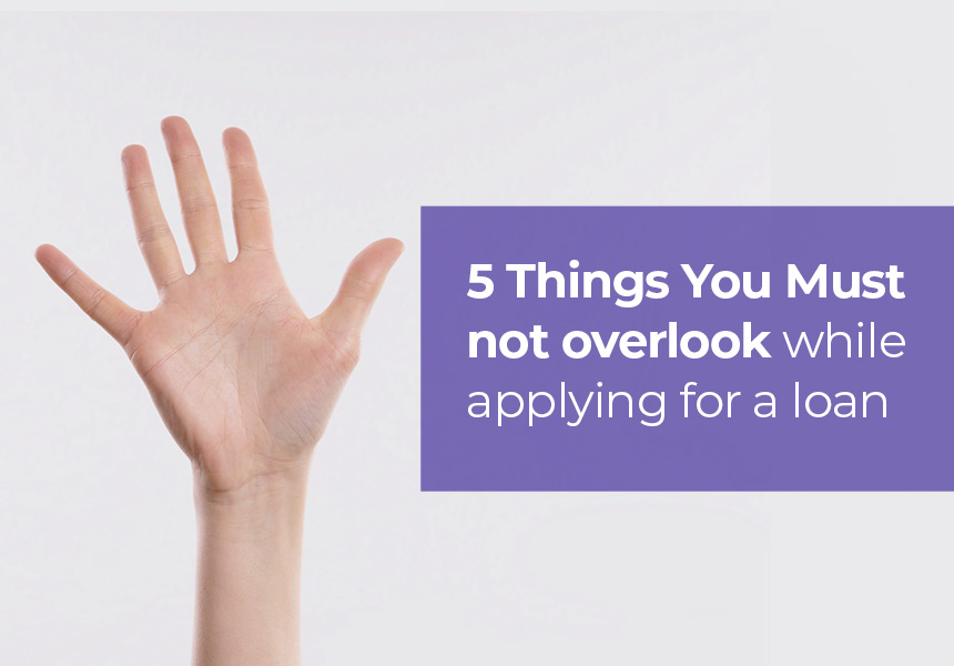 5 Things You Must Not Overlook While Applying for Loan