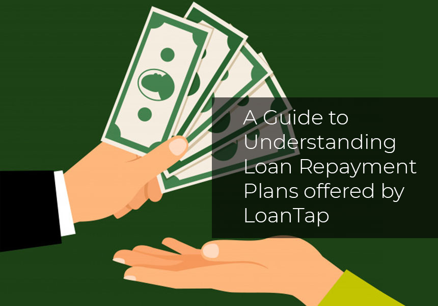 A Guide to Understanding Loan Repayment Plans offered by LoanTap