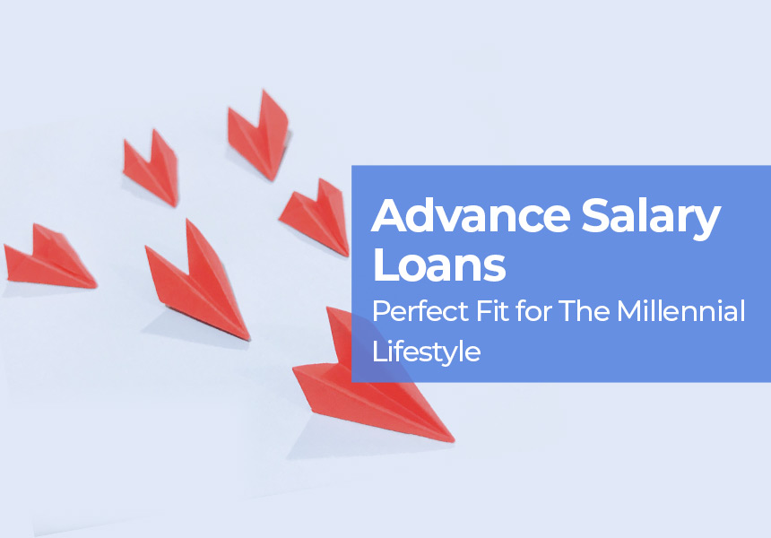 Advance Salary Loans - Perfect Fit for The Millennial Lifestyle