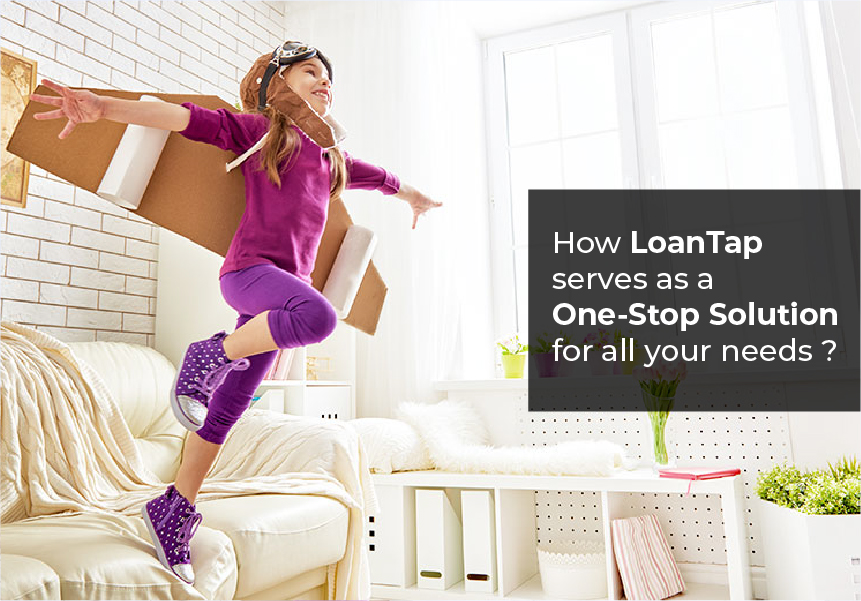 How LoanTap serves as a One Stop Solution for all your needs ?