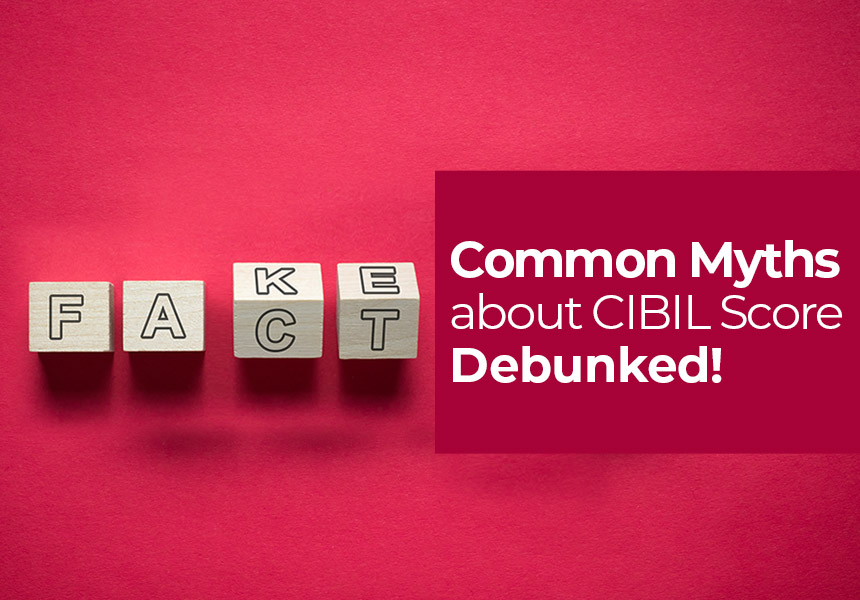 Top 9 Myths About CIBIL Score Debunked!