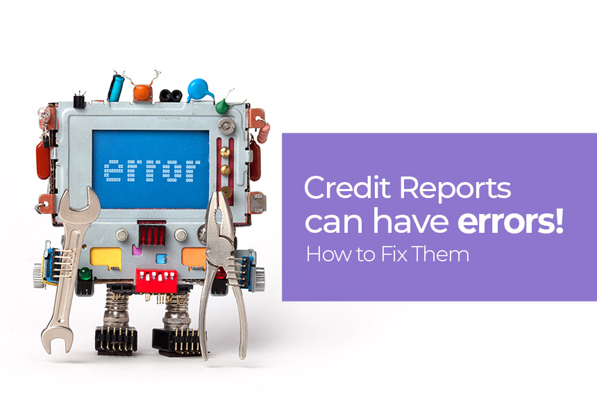 Credit Reports can have errors. How to Fix Them!