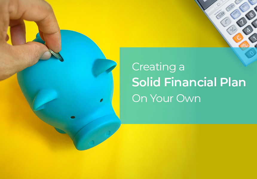 Creating a Solid Financial Plan On Your Own - DIY Financial Planning