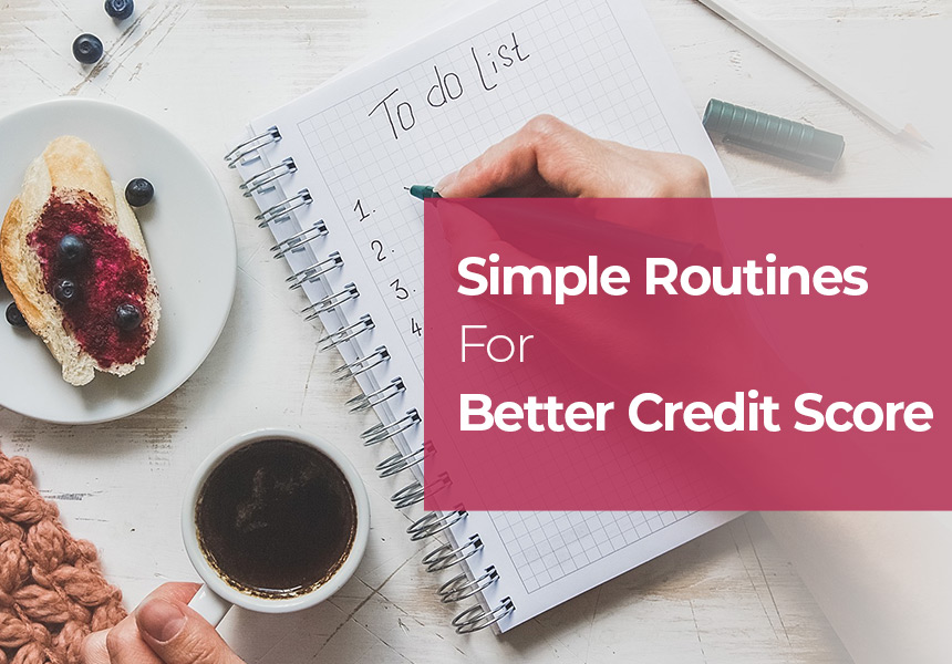 Better Credit Score With These Simple Routines in 2020