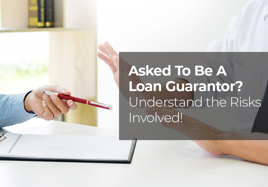 Asked To Be A Loan Guarantor? Understand The Risks Involved