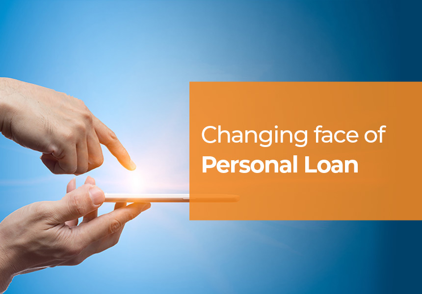 Changing Face of Personal Loan - Instant, Online & Customized