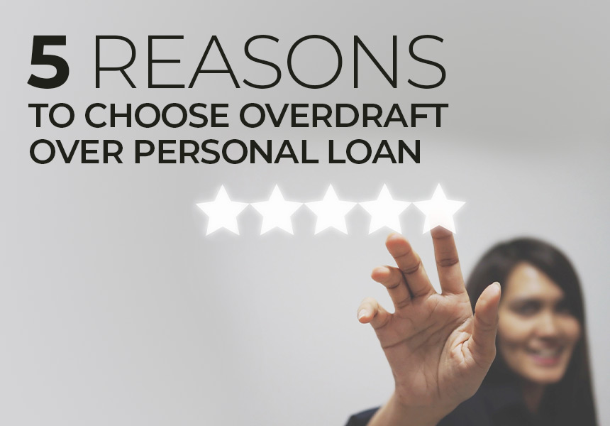 5 Reasons Why a Personal Overdraft is Better than a Personal Loan