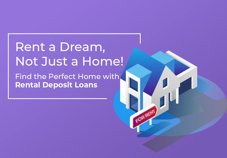 Rent a Dream, Not a Home! - Find The Perfect Home with a Personal Loan For Rental Deposit