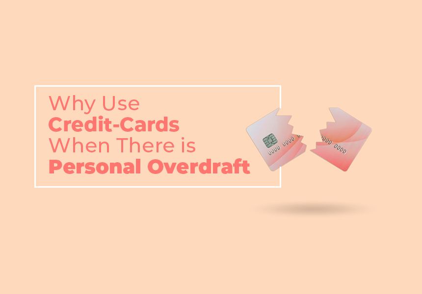 Why Choosing Personal Overdraft over Credit Card is a good idea?