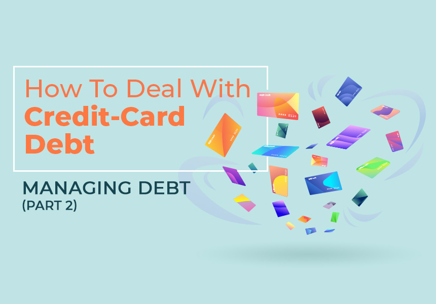 How to Deal with Credit Card Debt – Managing Debt (Part 2)
