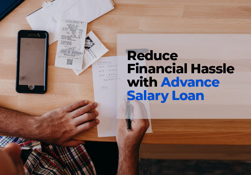 Reduce Financial Hassle with Advance Salary Loan